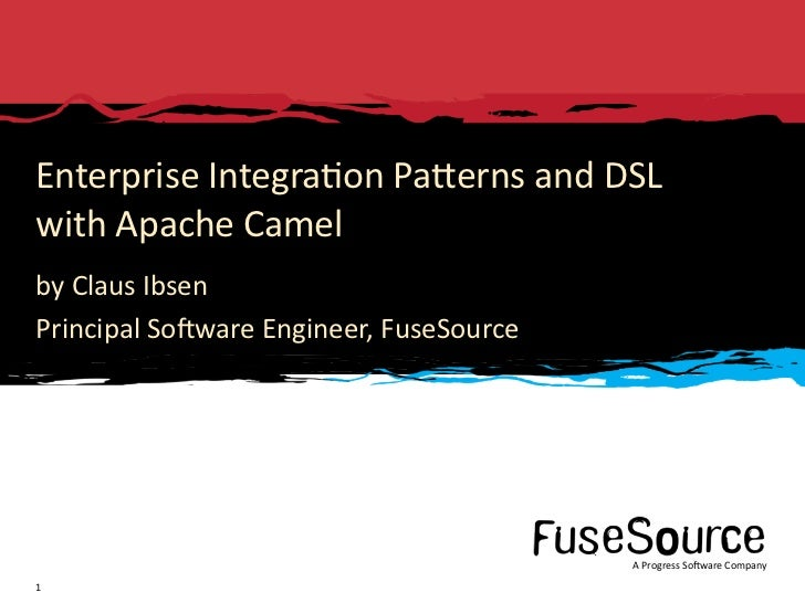 Enterprise Integra6on PaDerns and DSLwith Apache Camelby Claus IbsenPrincipal So3ware Engineer, Fuse...