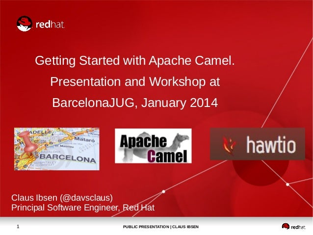 Getting Started with Apache Camel. Presentation and Workshop at BarcelonaJUG, January 2014  Claus Ibsen (@davsclaus) Princ...