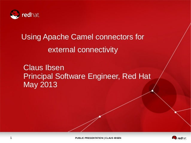 PUBLIC PRESENTATION | CLAUS IBSEN1Using Apache Camel connectors forexternal connectivityClaus IbsenPrincipal Software Engi...