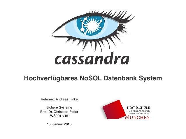 Referent: Andreas Finke Sichere Systeme Prof. Dr. Christoph Pleier WS2014/15 15. Januar 2015 Hochverfügbares NoSQL Datenba...