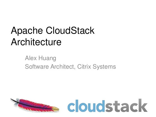 Apache CloudStackArchitecture  Alex Huang  Software Architect, Citrix Systems