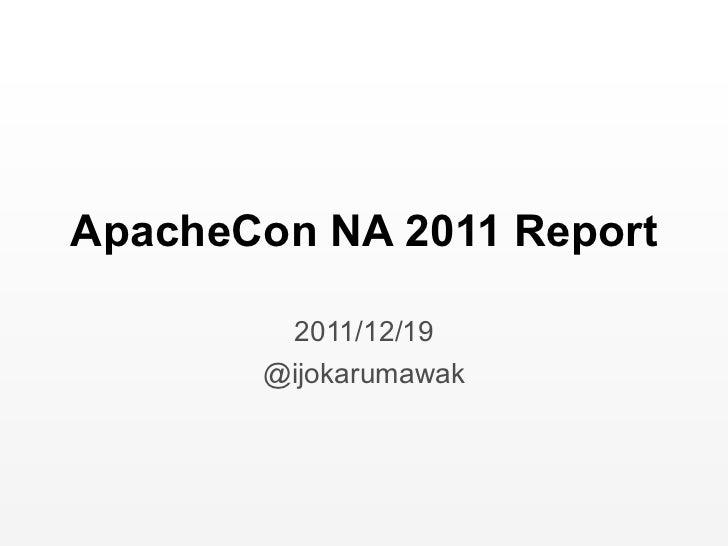 ApacheCon NA 2011 Report 2011/12/19 @ijokarumawak