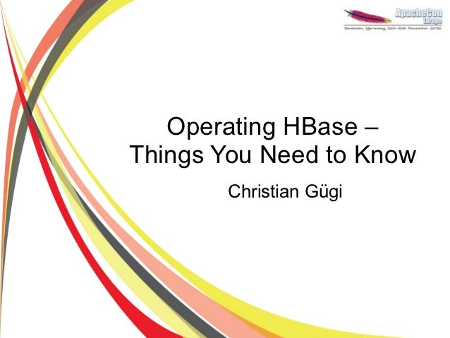 Operating HBase –Things You Need to Know       Christian Gügi