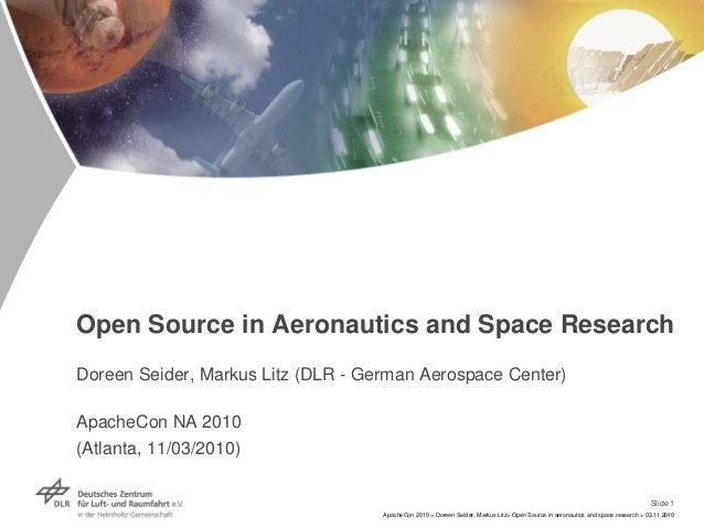 Slide 1 ApacheCon 2010 > Doreen Seider, Markus Litz> Open Source in aeronautics and space research > 03.11.2010 Open Sourc...