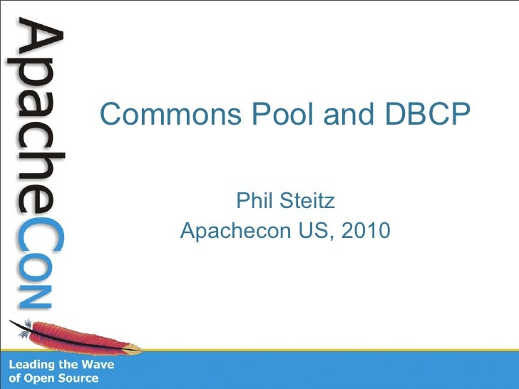 Commons Pool and DBCP        Phil Steitz    Apachecon US, 2010