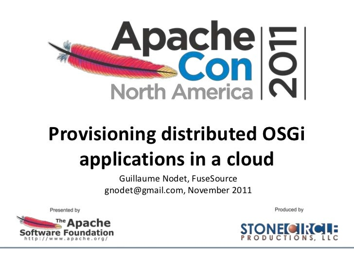 Provisioning distributed OSGi   applications in a cloud         Guillaume Nodet, FuseSource      gnodet@gmail.com, Novembe...