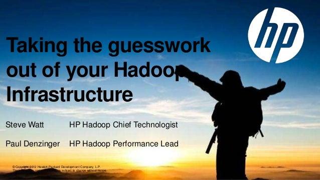 Taking the guessworkout of your HadoopInfrastructureSteve Watt                                HP Hadoop Chief Technologist...
