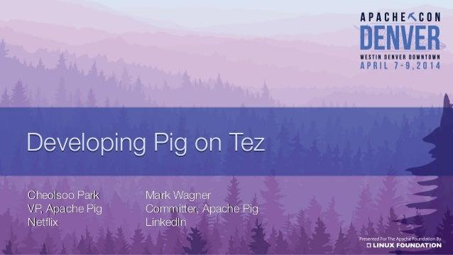 Developing Pig on TezDeveloping Pig on Tez Mark WagnerMark Wagner Committer, Apache PigCommitter, Apache Pig LinkedInLinke...