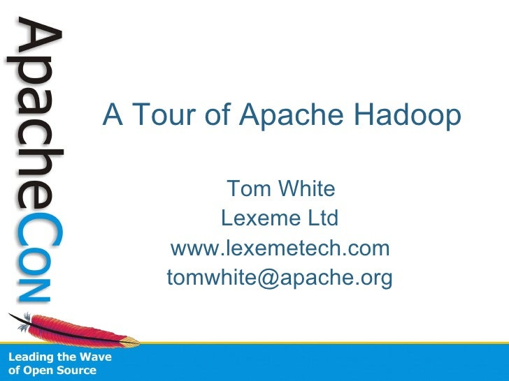 A Tour of Apache Hadoop           Tom White         Lexeme Ltd      www.lexemetech.com     tomwhite@apache.org