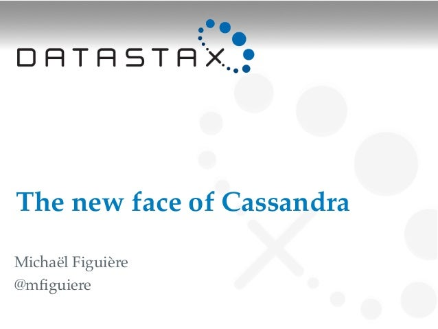 ApacheCon NA 2013 - The New Face of Apache Cassandra