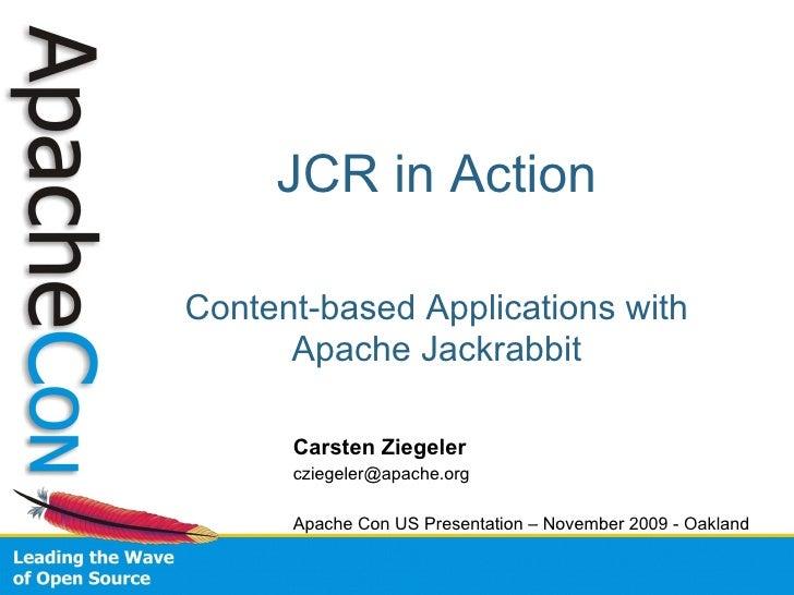 JCR in Action  Content-based Applications with       Apache Jackrabbit        Carsten Ziegeler       cziegeler@apache.org ...