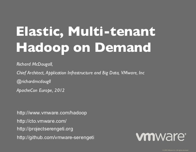 Elastic, Multi-tenantHadoop on Demand!Richard McDougall, !Chief Architect, Application Infrastructure and Big Data, VMware...