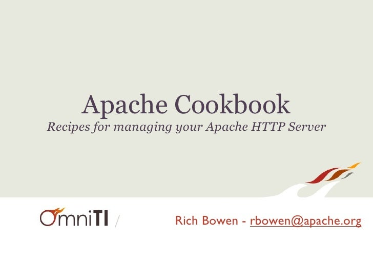 Apache Cookbook Recipes for managing your Apache HTTP Server               /         Rich Bowen - rbowen@apache.org