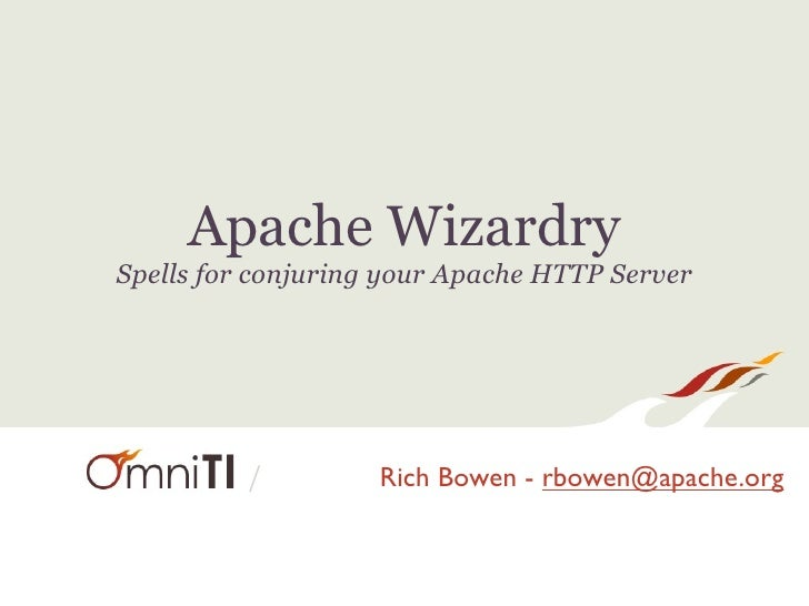 Apache WizardrySpells for conjuring your Apache HTTP Server          /         Rich Bowen - rbowen@apache.org