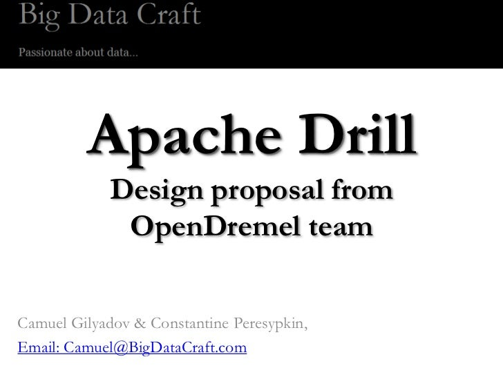 Apache Drill             Design proposal from              OpenDremel teamCamuel Gilyadov & Constantine Peresypkin,Email: ...