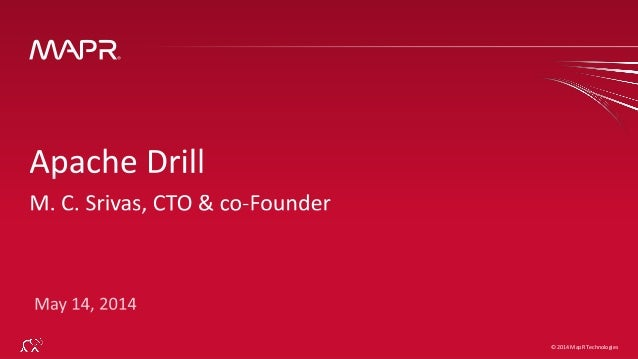 Apache Drill: Building Highly Flexible, High Performance Query Engines by M.C. Srivas, Co-founder and CTO at MapR
