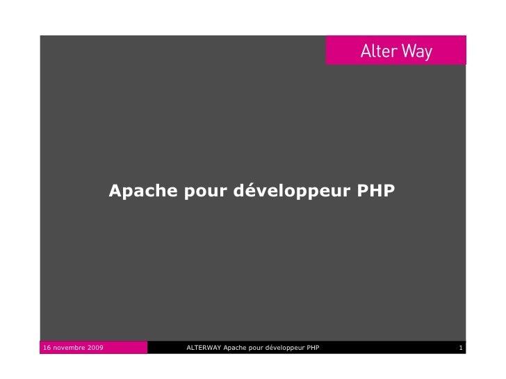 Apache pour développeur PHP     16 novembre 2009          ALTERWAY Apache pour développeur PHP   1