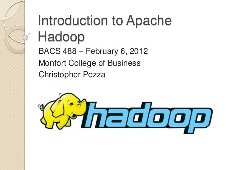 Introduction to ApacheHadoopBACS 488 – February 6, 2012Monfort College of BusinessChristopher Pezza