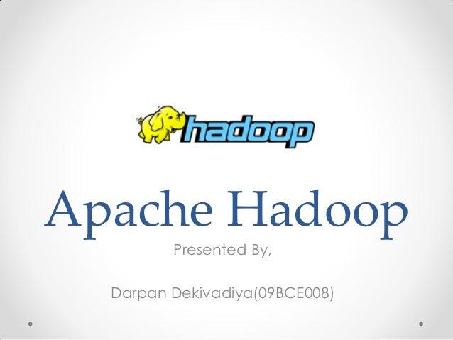 Apache Hadoop         Presented By,  Darpan Dekivadiya(09BCE008)