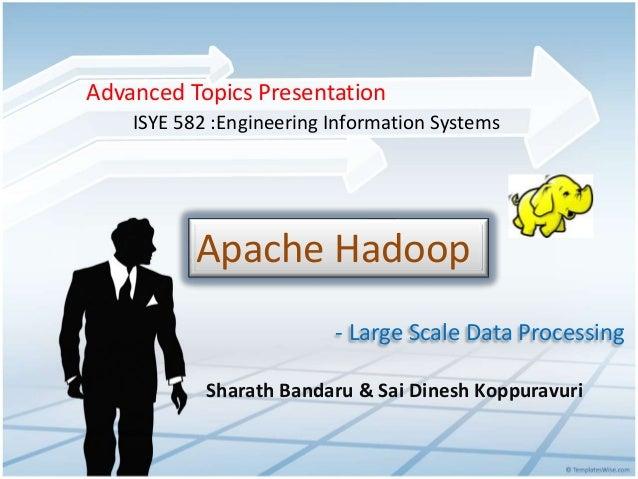 Apache Hadoop- Large Scale Data ProcessingSharath Bandaru & Sai Dinesh KoppuravuriAdvanced Topics PresentationISYE 582 :En...