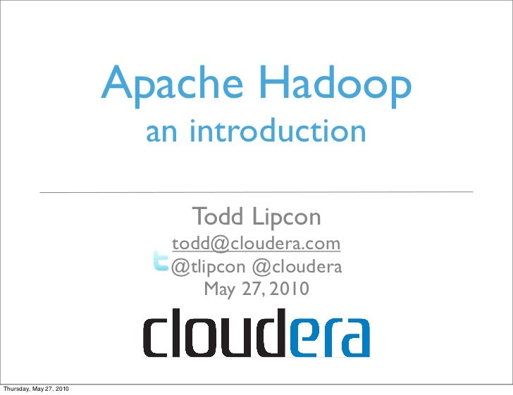 Apache Hadoop                           an introduction                               Todd Lipcon                         ...