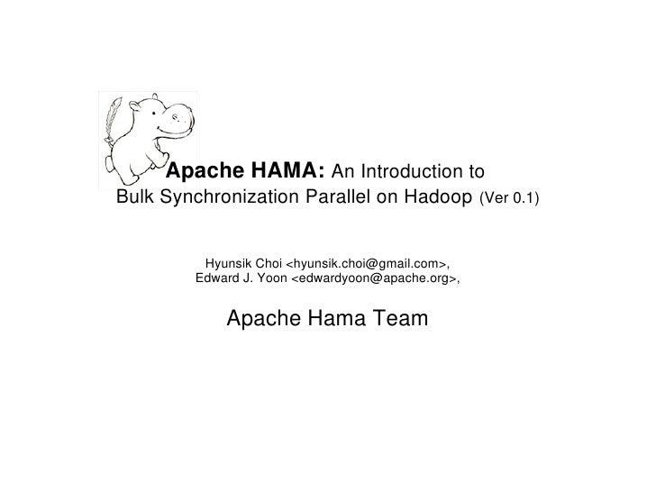 Apache HAMA: An Introduction toBulk Synchronization Parallel on Hadoop