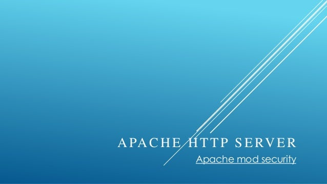 A PA C H E H T T P S E RV E R            Apache mod security