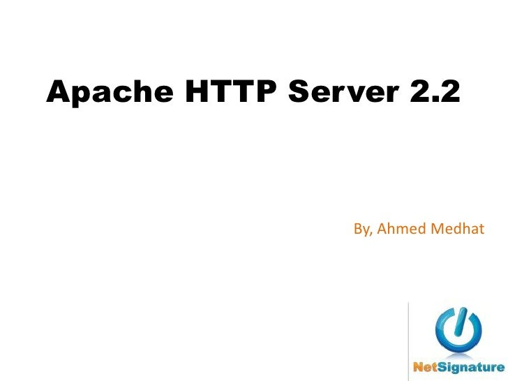 Apache HTTP Server 2.2                    By, Ahmed Medhat