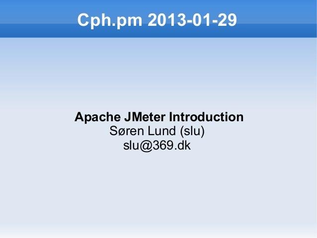Cph.pm 2013-01-29Apache JMeter Introduction    Søren Lund (slu)       slu@369.dk