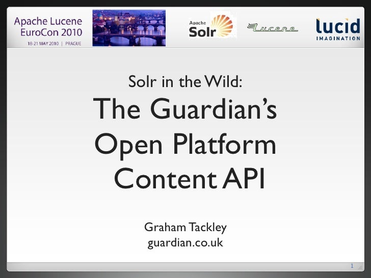 Solr in the Wild: The Guardian's Open Platform  Content API     Graham Tackley     guardian.co.uk                       1
