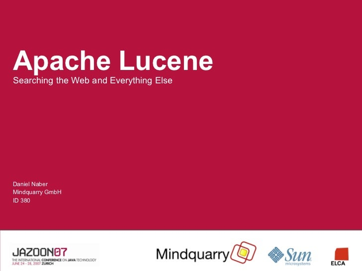 Apache Lucene <ul><ul><li>Searching the Web and Everything Else </li></ul></ul>Daniel Naber Mindquarry GmbH ID 380