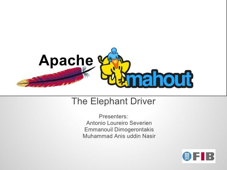 Apache   The Elephant Driver          Presenters:      Antonio Loureiro Severien     Emmanouil Dimogerontakis     Muhammad...