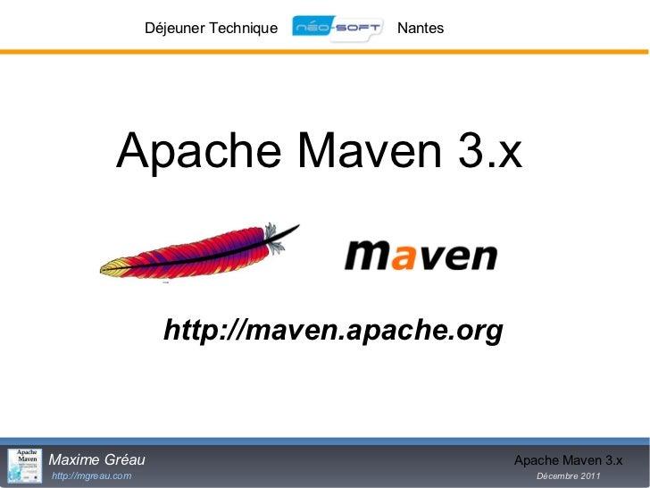 Déjeuner Technique   Nantes             Apache Maven 3.x                      http://maven.apache.orgMaxime Gréau         ...