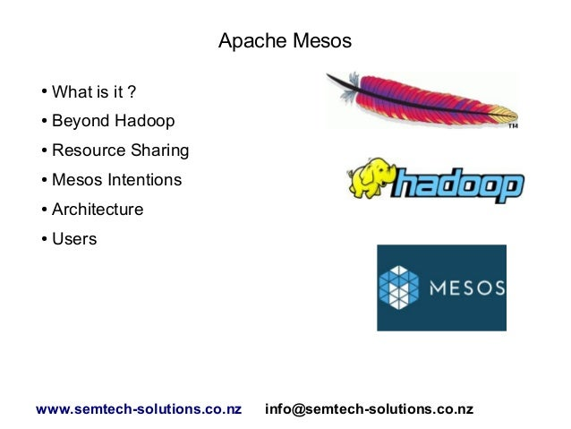 Apache Mesos ●  What is it ?  ●  Beyond Hadoop  ●  Resource Sharing  ●  Mesos Intentions  ●  Architecture  ●  Users  www.s...
