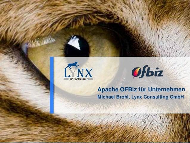 1 Apache OFBiz für Unternehmen Michael Brohl, Lynx Consulting GmbH