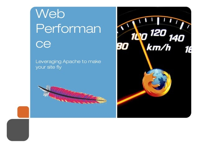 ApacheWebPerformanceLeveraging Apache to makeyour site fly