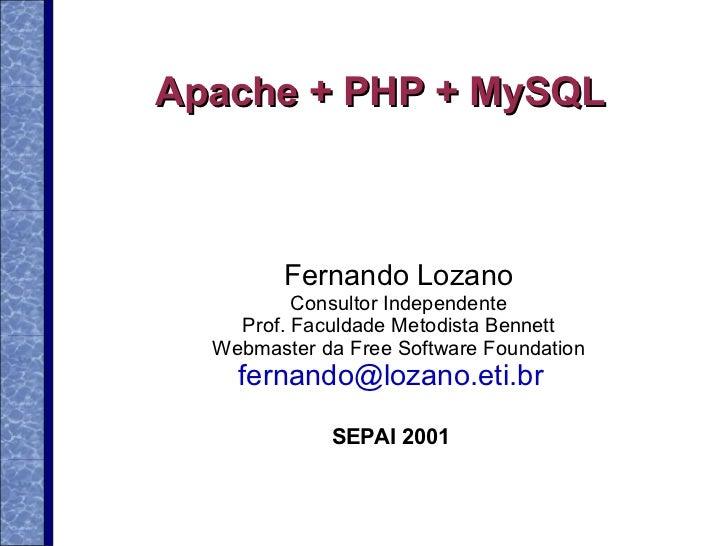 Apache + PHP + MySQL         Fernando Lozano          Consultor Independente    Prof. Faculdade Metodista Bennett  Webmast...