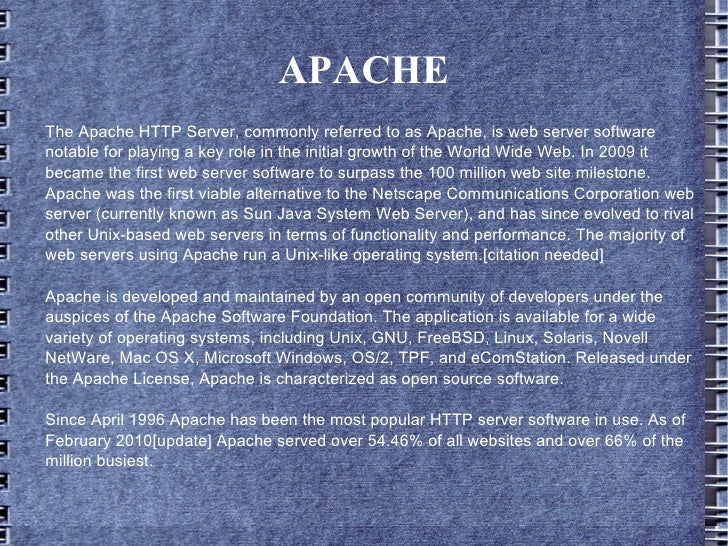 APACHE The Apache HTTP Server, commonly referred to as Apache, is web server software notable for playing a key role in th...