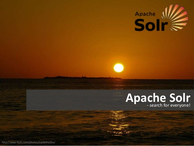 Apache Solr                                               - search for everyone!http://www.flickr.com/photos/malikdhadha/
