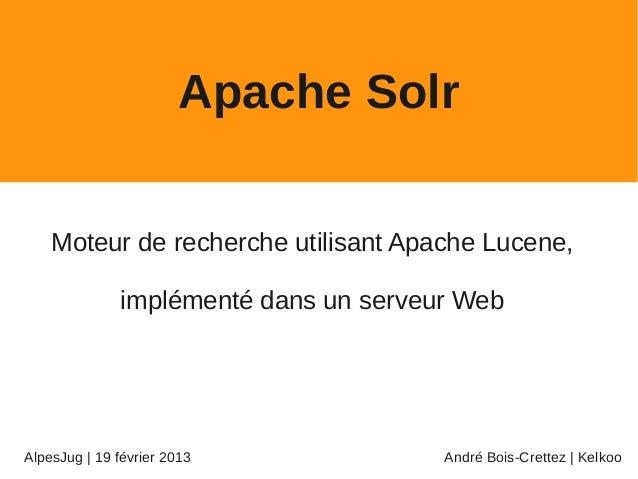 Apache Solr    Moteur de recherche utilisant Apache Lucene,              implémenté dans un serveur WebAlpesJug | 19 févri...