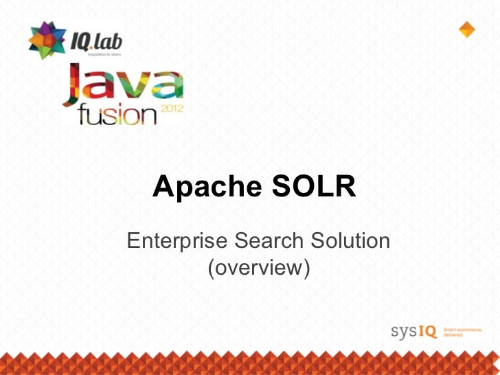 Enterprise Search Solution: Apache SOLR. What's available and why it's so cool