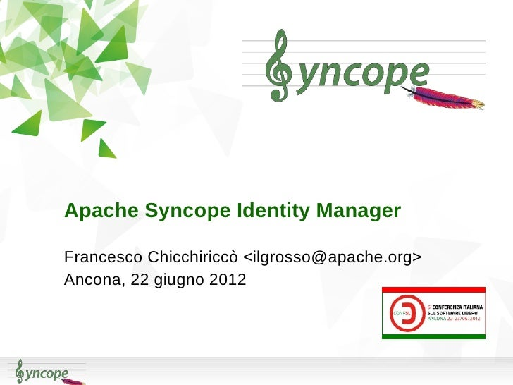 Apache Syncope Identity ManagerFrancesco Chicchiriccò <ilgrosso@apache.org>Ancona, 22 giugno 2012