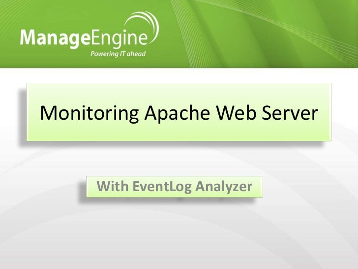 Monitoring Apache Web Server     With EventLog Analyzer