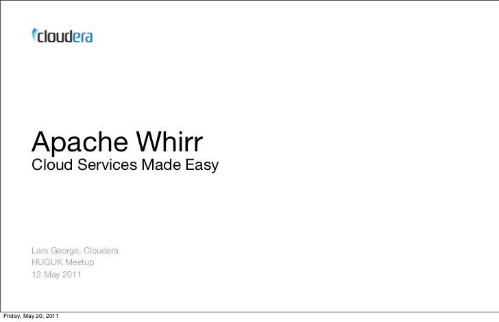 Apache Whirr          Cloud Services Made Easy          Lars George, Cloudera          HUGUK Meetup          12 May 2011Fr...