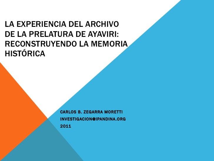 LA EXPERIENCIA DEL ARCHIVO DE LA PRELATURA DE AYAVIRI: RECONSTRUYENDO LA MEMORIA HISTÓRICA CARLOS B. ZEGARRA MORETTI [emai...