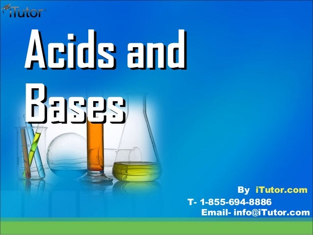 Acids andAcids and BasesBases T- 1-855-694-8886 Email- info@iTutor.com By iTutor.com