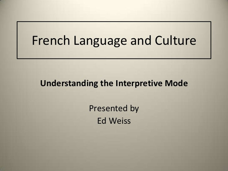 French Language and Culture<br />Understanding the Interpretive Mode<br />Presented by<br />Ed Weiss<br />