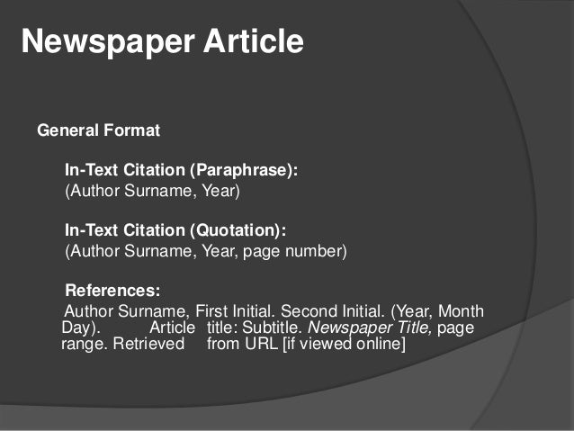 apa format for newspaper article online A note about online sources: the apa 6th edition does not require urls or database information for articles from a database if you find an article on the open web (that is, you found it using a search engine such as google), you need the url of the article.