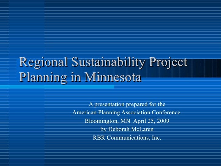Regional Sustainability Project Planning in Minnesota A presentation prepared for the American Planning Association Confer...