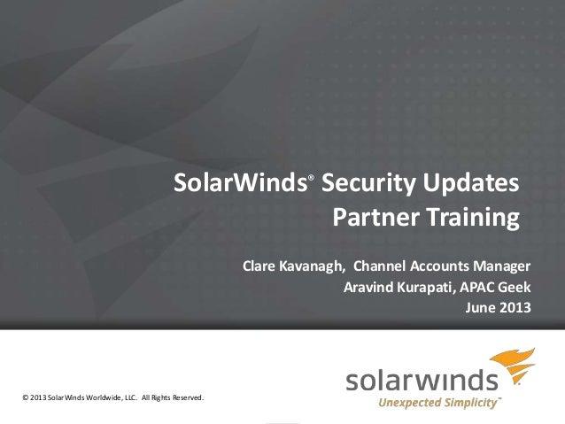 1SolarWinds® Security UpdatesPartner TrainingClare Kavanagh, Channel Accounts ManagerAravind Kurapati, APAC GeekJune 2013©...